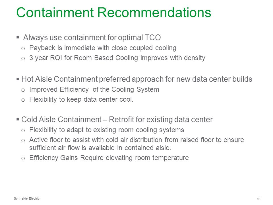 Schneider Electric 10 Containment Recommendations  Always use containment for optimal TCO o Payback is immediate with close coupled cooling o 3 year