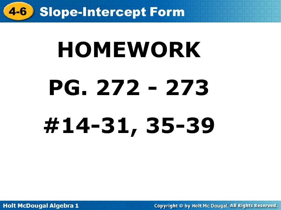 Holt McDougal Algebra 1 4-6 Slope-Intercept Form HOMEWORK PG. 272 - 273 #14-31, 35-39
