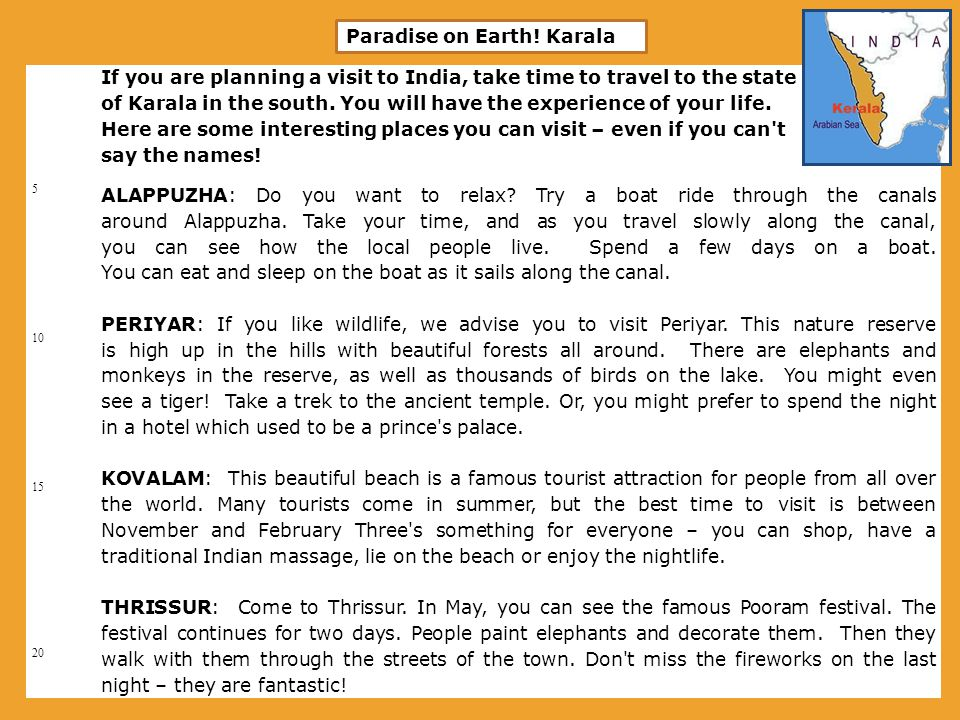 5 10 15 20 If you are planning a visit to India, take time to travel to the state of Karala in the south. You will have the experience of your life. H