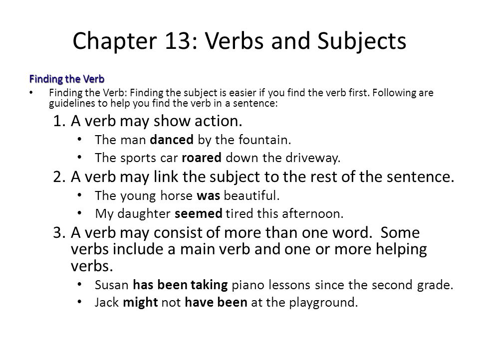 Chapter 13: Verbs and Subjects Finding the Verb Finding the Verb: Finding the subject is easier if you find the verb first. Following are guidelines t