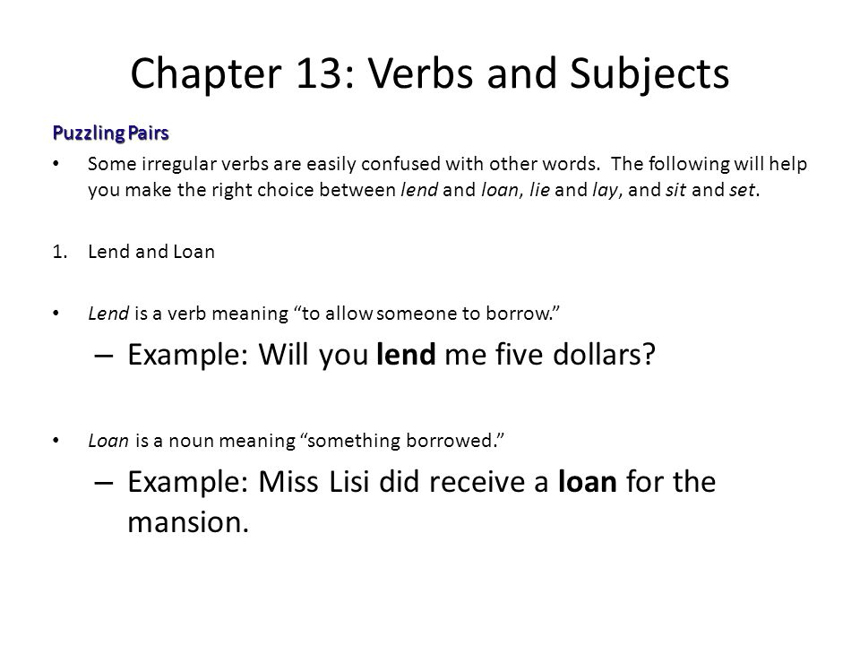 Chapter 13: Verbs and Subjects Puzzling Pairs Some irregular verbs are easily confused with other words. The following will help you make the right ch