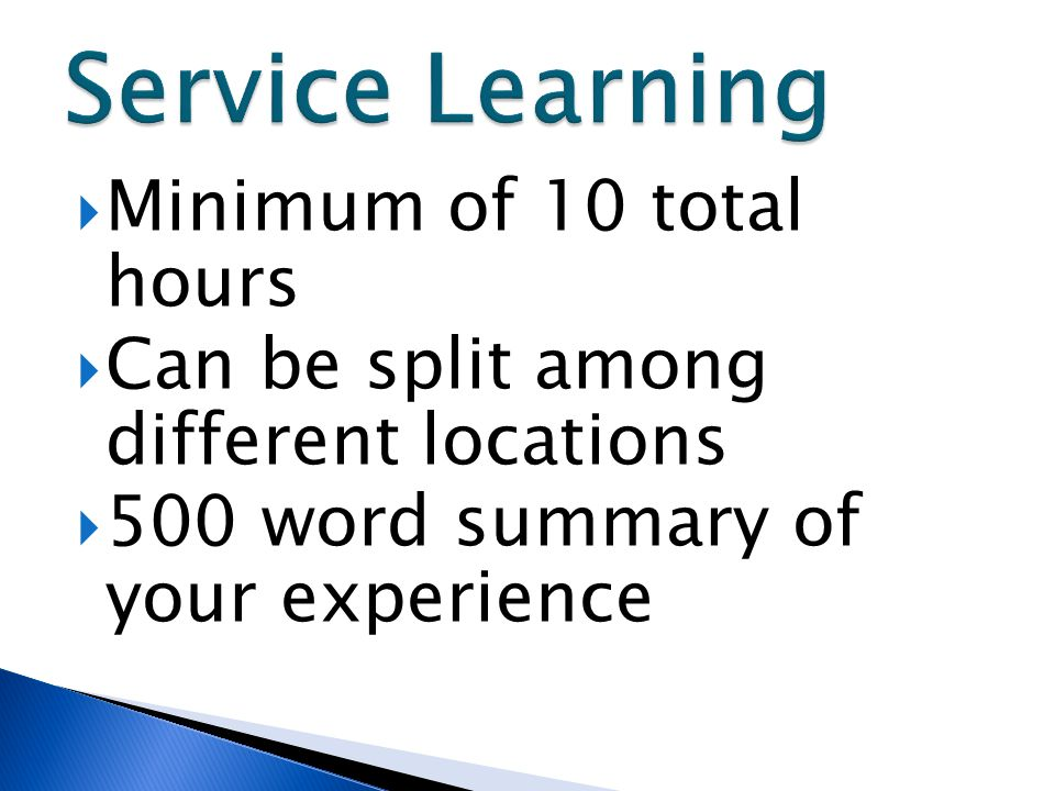 Minimum of 10 total hours  Can be split among different locations  500 word summary of your experience