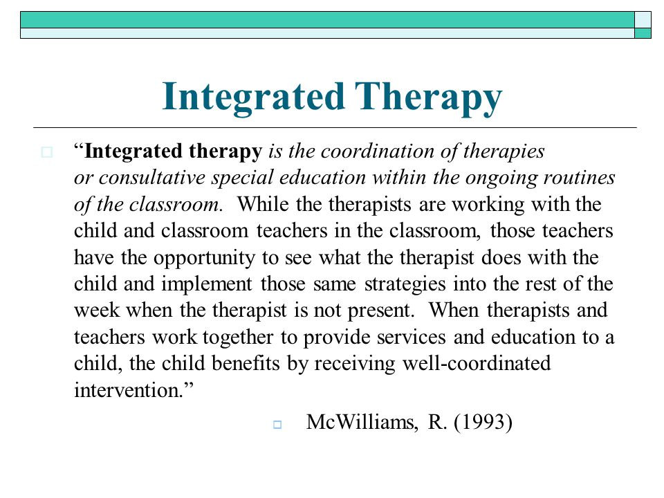 """Integrated Therapy  """"Integrated therapy is the coordination of therapies or consultative special education within the ongoing routines of the classro"""