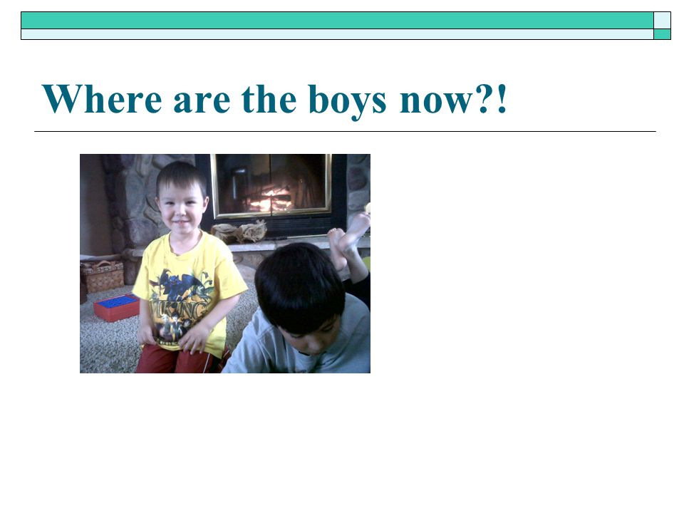 Where are the boys now?!