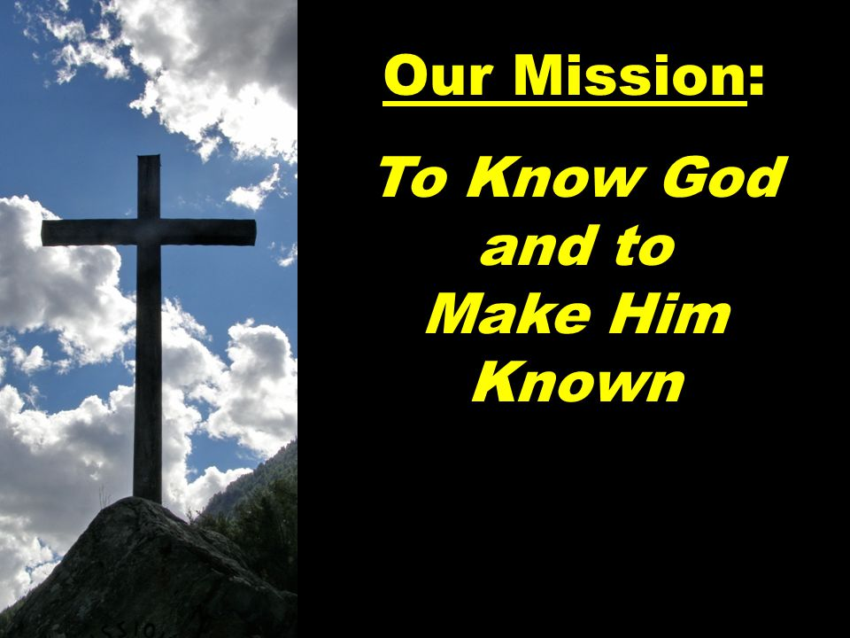 Our Mission: To Know God and to Make Him Known