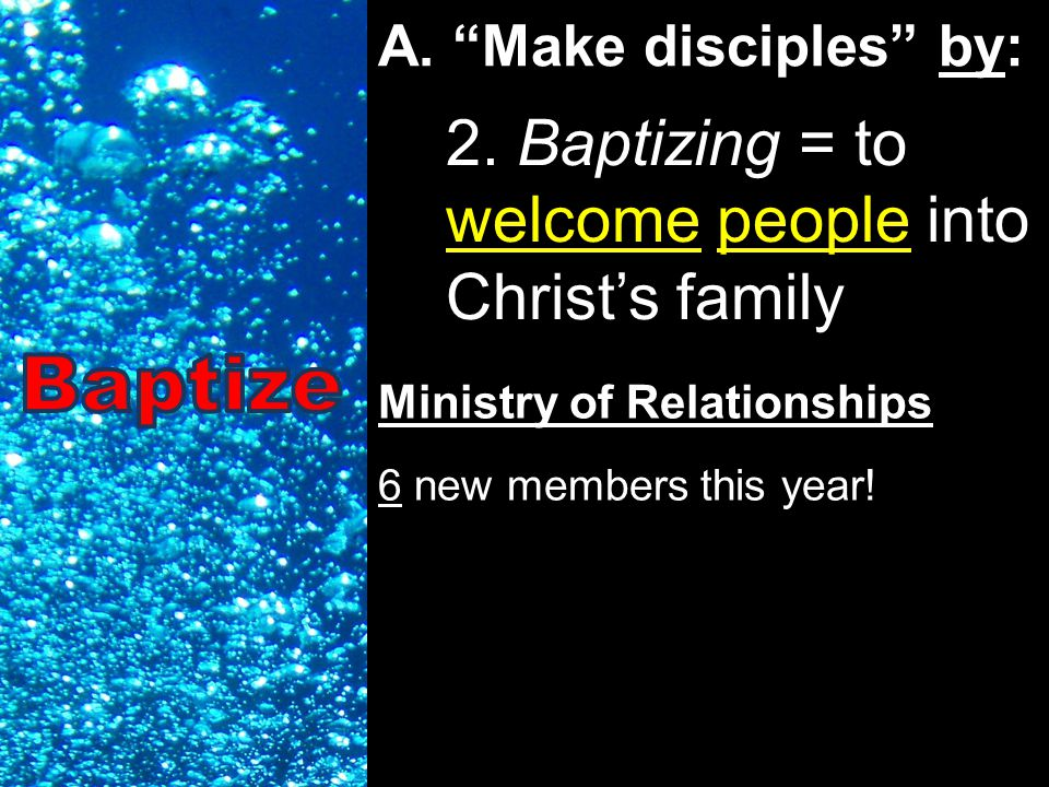 A. Make disciples by: 2.