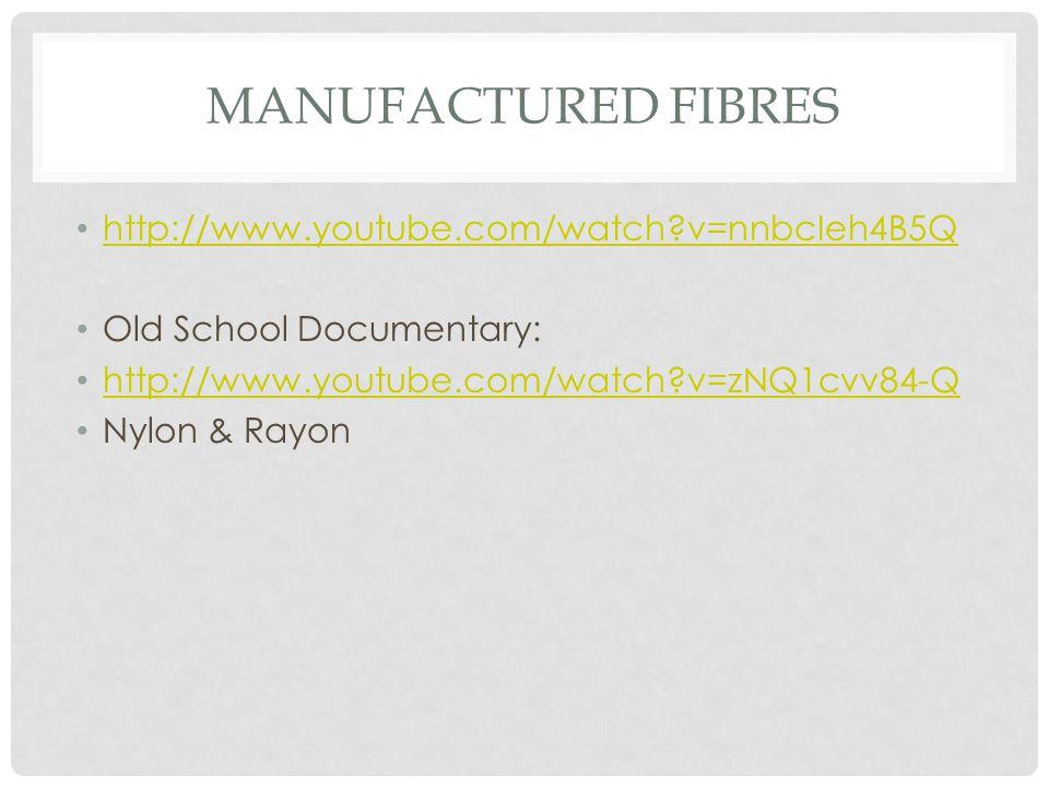 MANUFACTURED FIBRES http://www.youtube.com/watch?v=nnbcIeh4B5Q Old School Documentary: http://www.youtube.com/watch?v=zNQ1cvv84-Q Nylon & Rayon