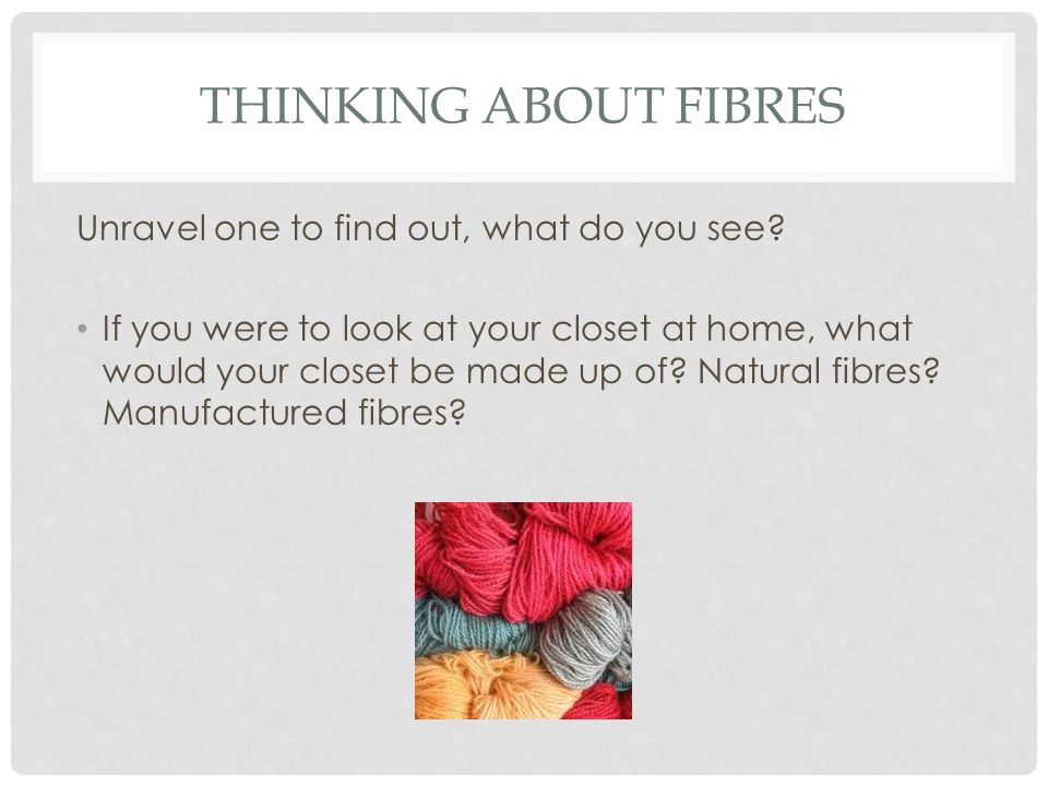 THINKING ABOUT FIBRES Unravel one to find out, what do you see.