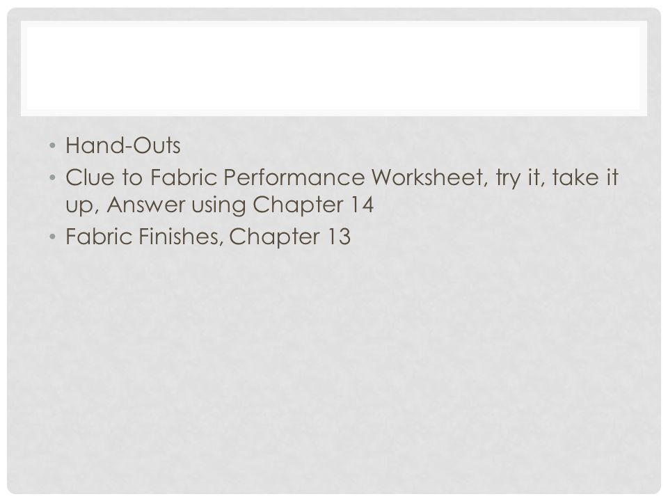 Hand-Outs Clue to Fabric Performance Worksheet, try it, take it up, Answer using Chapter 14 Fabric Finishes, Chapter 13