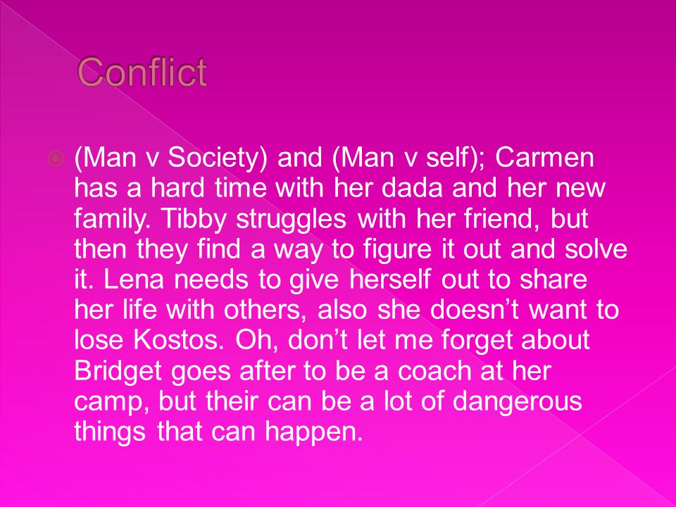  (Man v Society) and (Man v self); Carmen has a hard time with her dada and her new family.