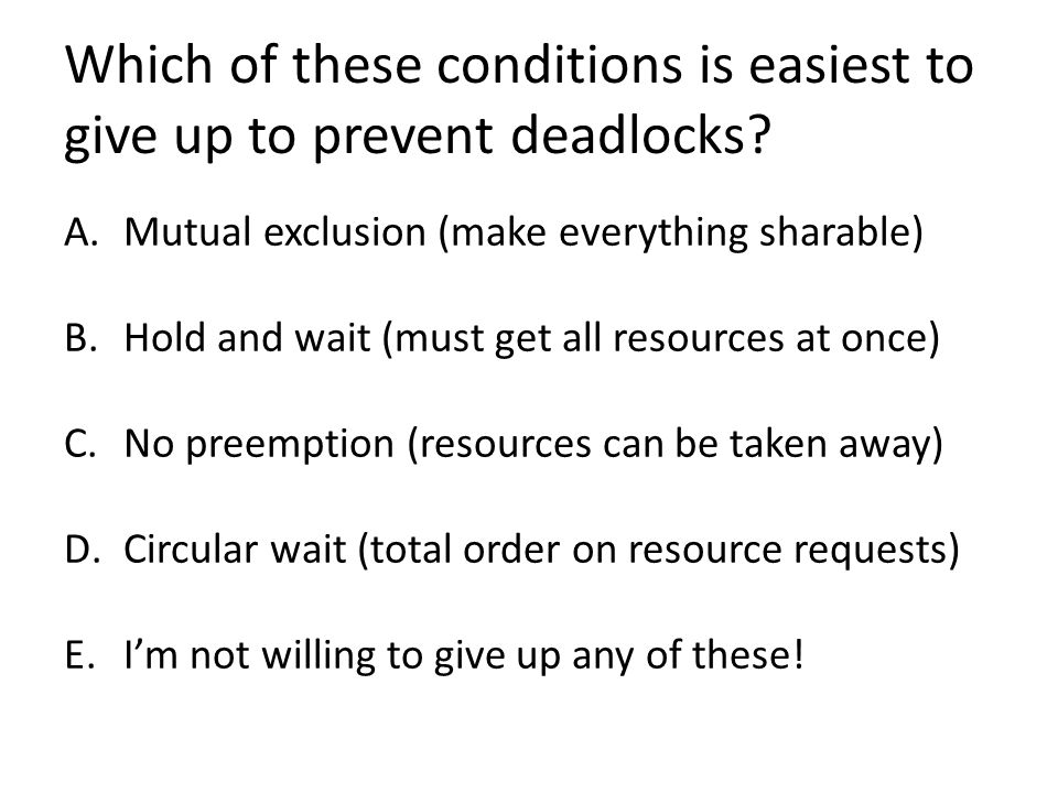 Which of these conditions is easiest to give up to prevent deadlocks.