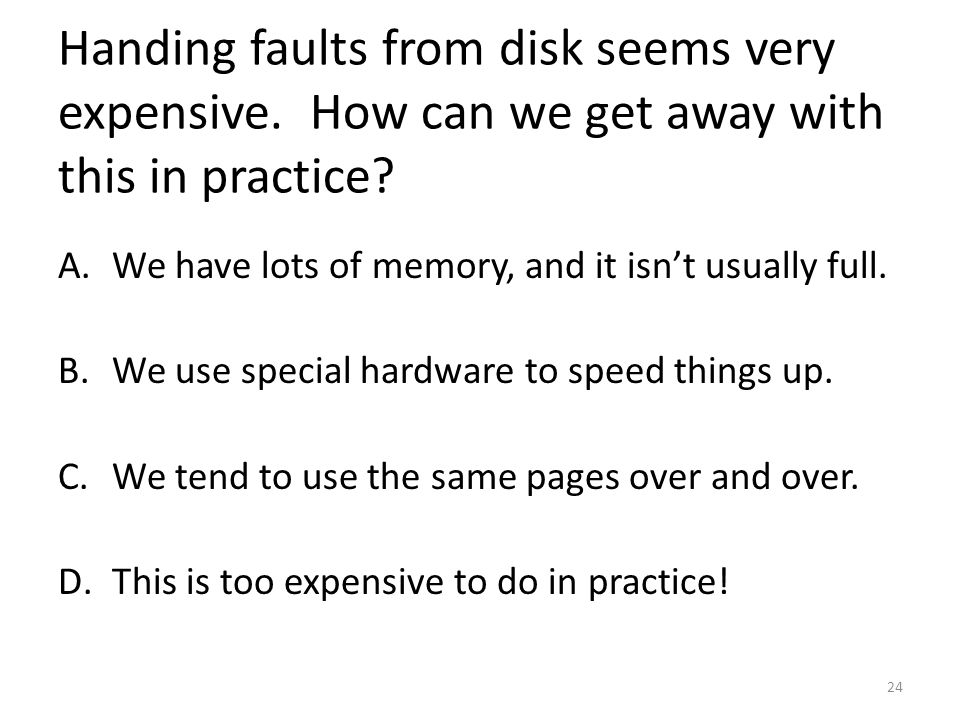 Handing faults from disk seems very expensive. How can we get away with this in practice.