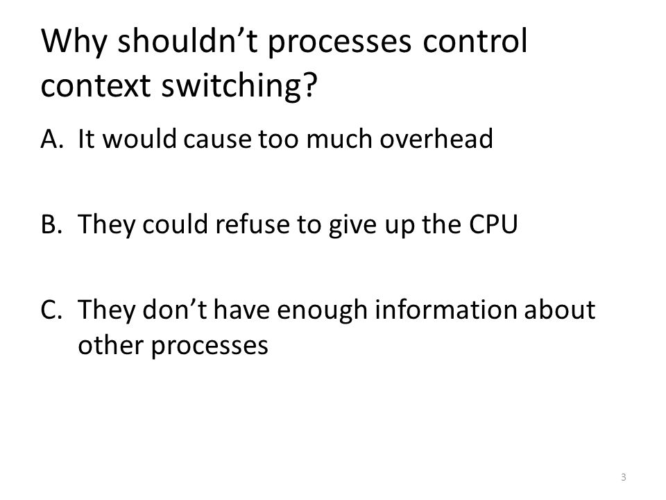 Why shouldn't processes control context switching.