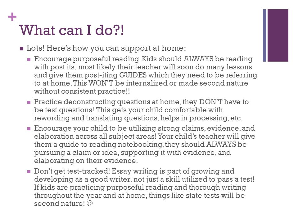 + What can I do . Lots. Here's how you can support at home: Encourage purposeful reading.