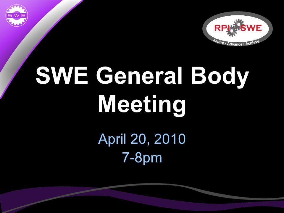 SWE General Body Meeting April 20, 2010 7-8pm
