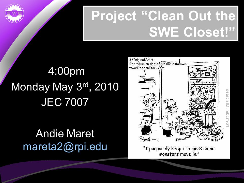 Project Clean Out the SWE Closet! 4:00pm Monday May 3 rd, 2010 JEC 7007 Andie Maret mareta2@rpi.edu