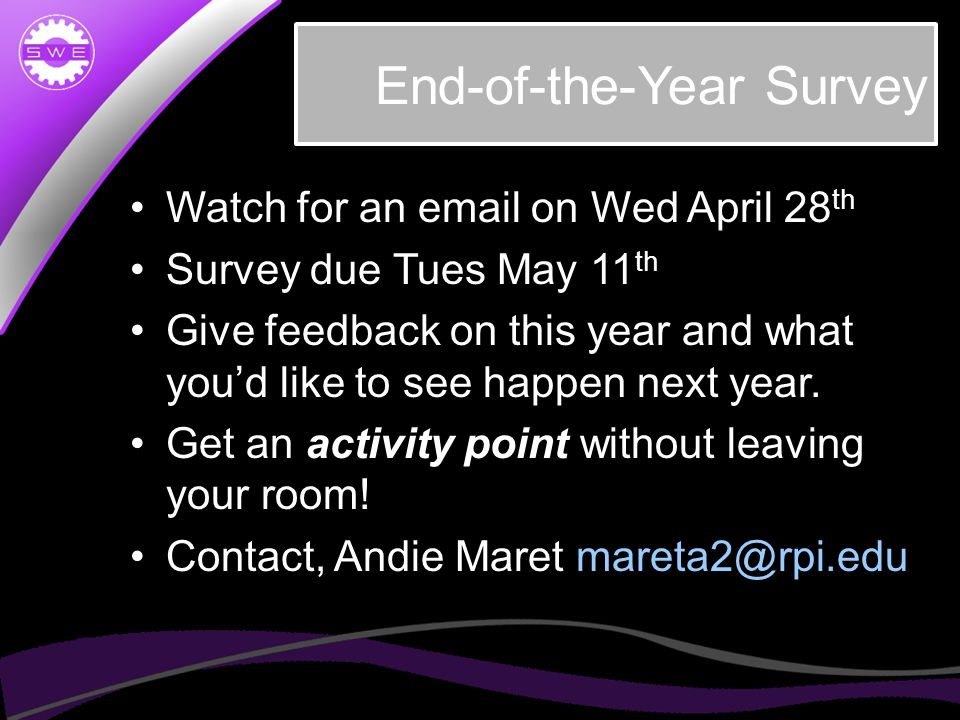 End-of-the-Year Survey Watch for an email on Wed April 28 th Survey due Tues May 11 th Give feedback on this year and what you'd like to see happen next year.