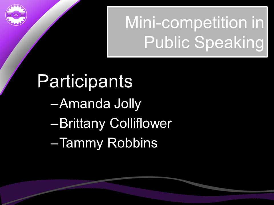 Mini-competition in Public Speaking Participants –Amanda Jolly –Brittany Colliflower –Tammy Robbins