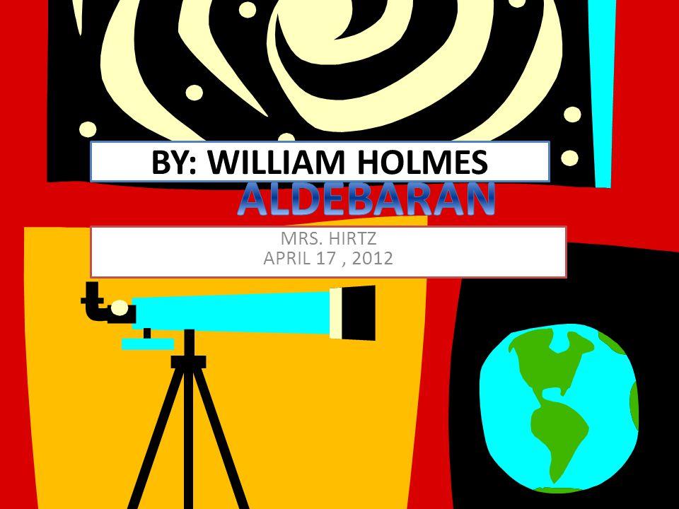 BY: WILLIAM HOLMES MRS. HIRTZ APRIL 17, 2012