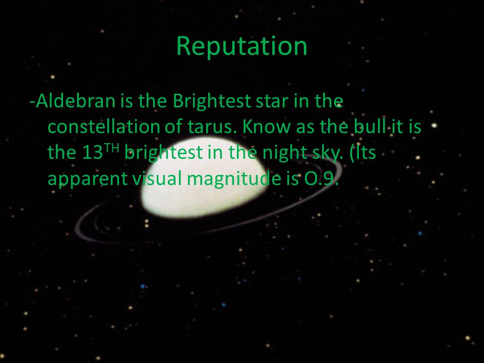 "What is Aldebaran Aldebran it is Arabic for ""follower"" because it rises after the Pleiades. The Pleiades is a group that contains 6 Traveling Stars. T"