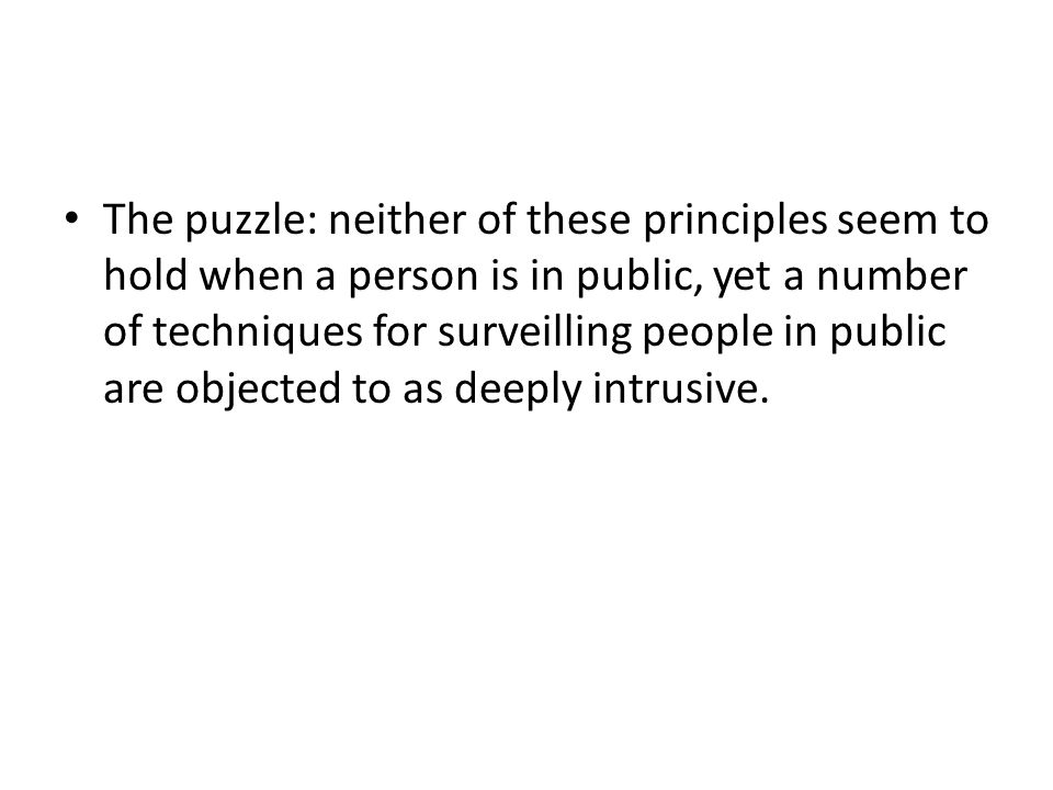 The puzzle: neither of these principles seem to hold when a person is in public, yet a number of techniques for surveilling people in public are objec