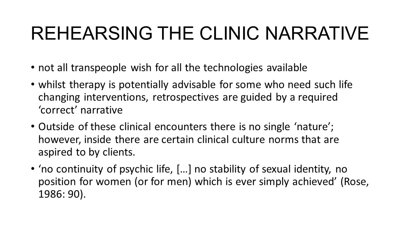 REHEARSING THE CLINIC NARRATIVE not all transpeople wish for all the technologies available whilst therapy is potentially advisable for some who need
