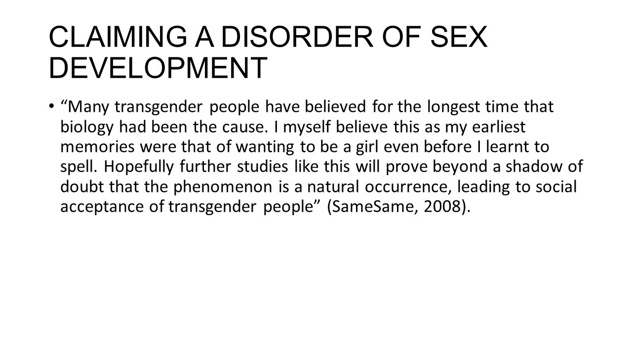 """CLAIMING A DISORDER OF SEX DEVELOPMENT """"Many transgender people have believed for the longest time that biology had been the cause. I myself believe t"""