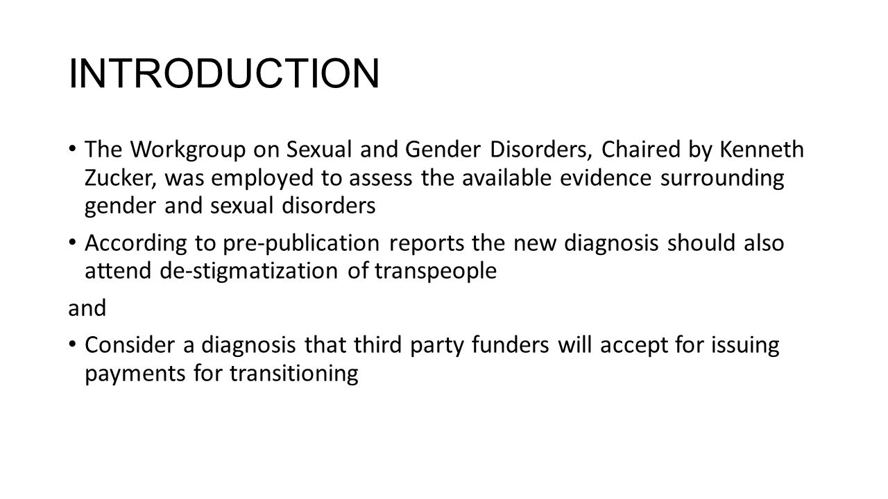 INTRODUCTION The Workgroup on Sexual and Gender Disorders, Chaired by Kenneth Zucker, was employed to assess the available evidence surrounding gender