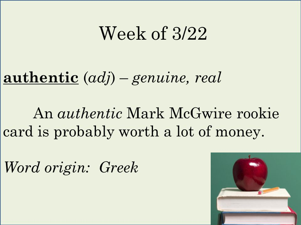 authentic ( adj ) – genuine, real An authentic Mark McGwire rookie card is probably worth a lot of money.