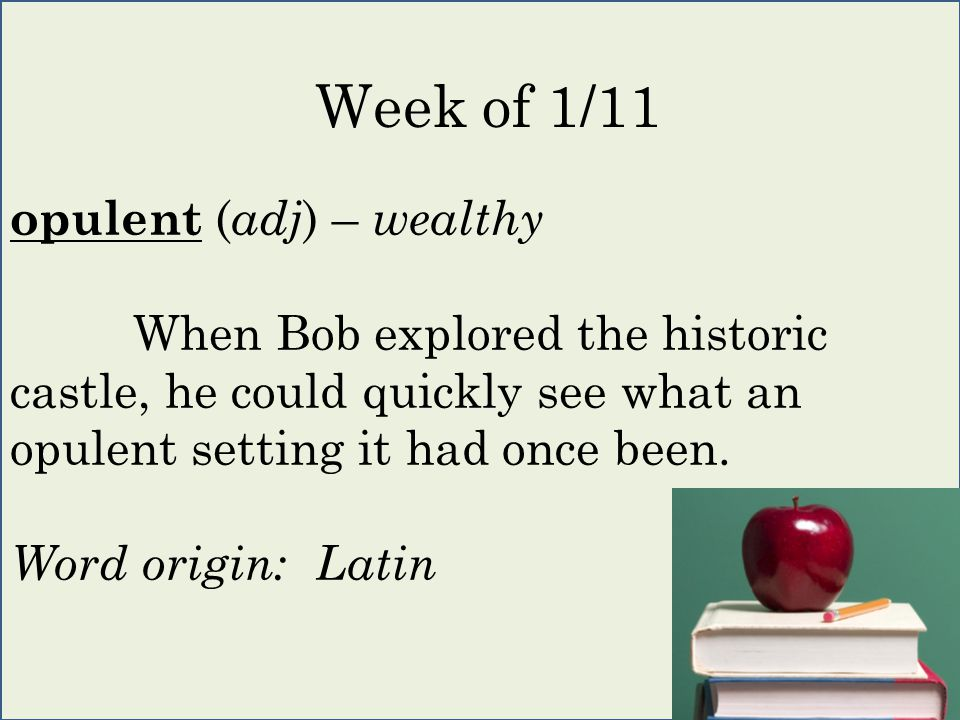 opulent ( adj ) – wealthy When Bob explored the historic castle, he could quickly see what an opulent setting it had once been.