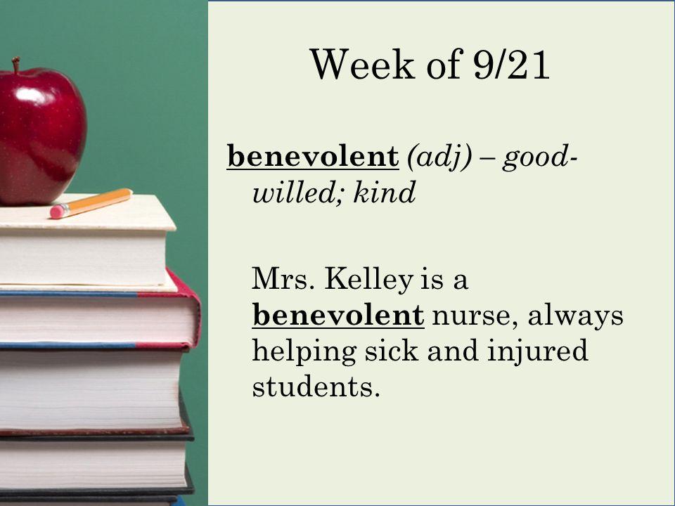 Week of 9/21 benevolent (adj) – good- willed; kind Mrs.