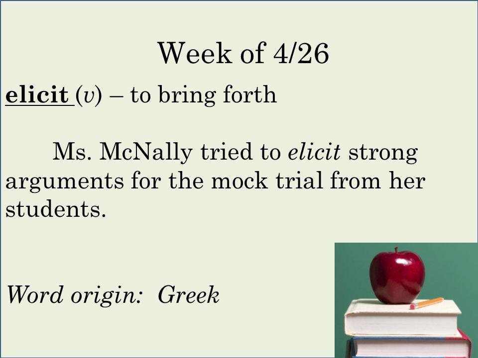 elicit ( v ) – to bring forth Ms.