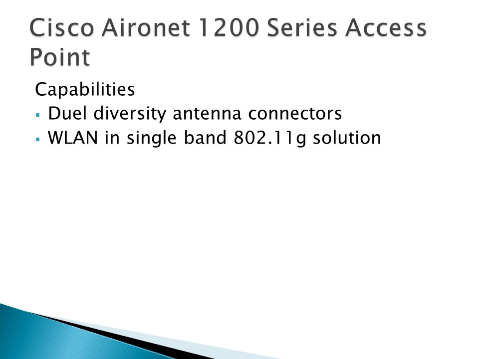 Capabilities  Duel diversity antenna connectors  WLAN in single band 802.11g solution