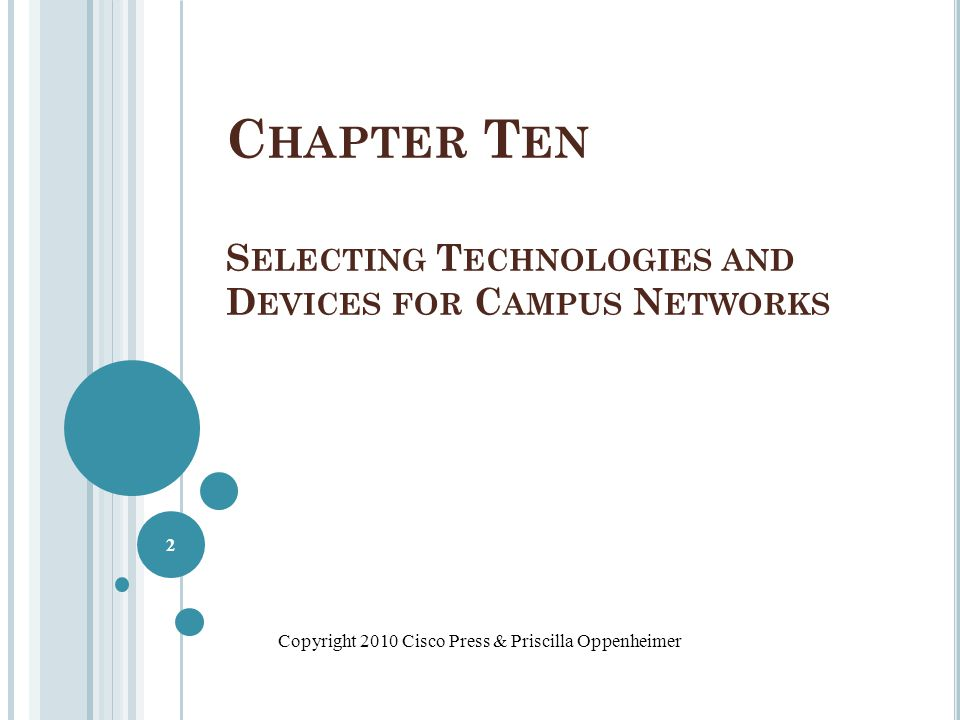 C HAPTER T EN S ELECTING T ECHNOLOGIES AND D EVICES FOR C AMPUS N ETWORKS Copyright 2010 Cisco Press & Priscilla Oppenheimer 2