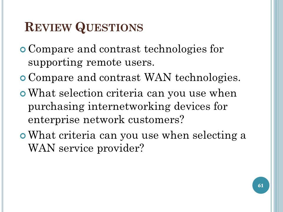R EVIEW Q UESTIONS Compare and contrast technologies for supporting remote users.