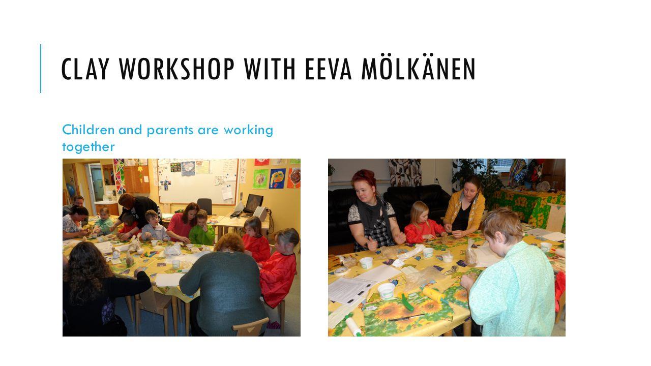 CLAY WORKSHOP WITH EEVA MÖLKÄNEN Children and parents are working together