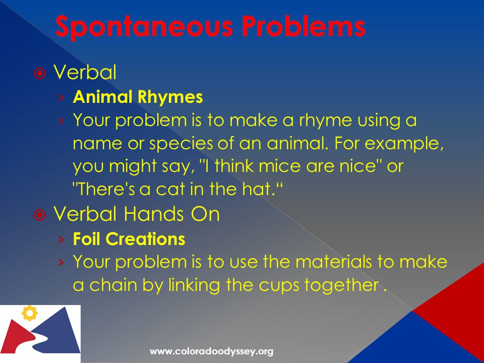  Verbal › Animal Rhymes › Your problem is to make a rhyme using a name or species of an animal. For example, you might say,