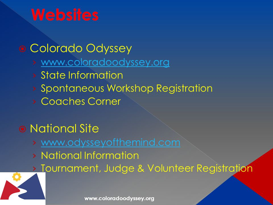 www.coloradoodyssey.org  Colorado Odyssey › www.coloradoodyssey.org www.coloradoodyssey.org › State Information › Spontaneous Workshop Registration › Coaches Corner  National Site › www.odysseyofthemind.com www.odysseyofthemind.com › National Information › Tournament, Judge & Volunteer Registration