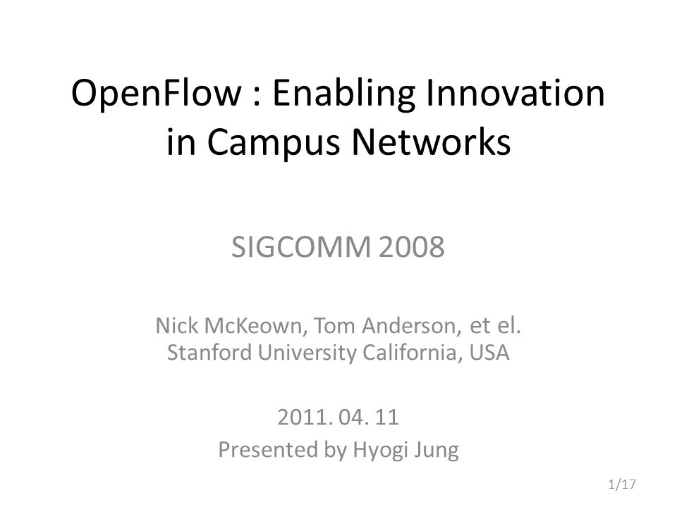 OpenFlow : Enabling Innovation in Campus Networks SIGCOMM 2008 Nick McKeown, Tom Anderson, et el.