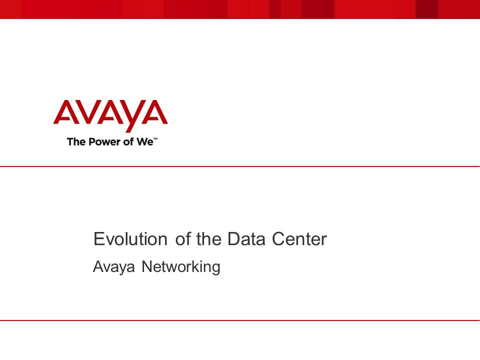 Evolution of the Data Center Avaya Networking