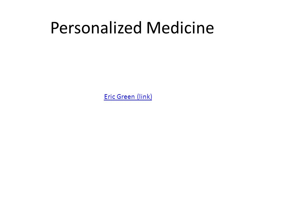 Personalized Medicine Eric Green (link)