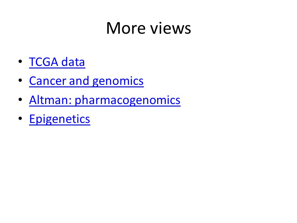 More views TCGA data Cancer and genomics Altman: pharmacogenomics Epigenetics