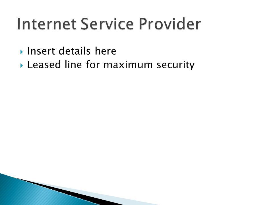  Insert details here  Leased line for maximum security