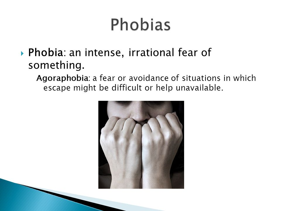  Phobia: an intense, irrational fear of something.
