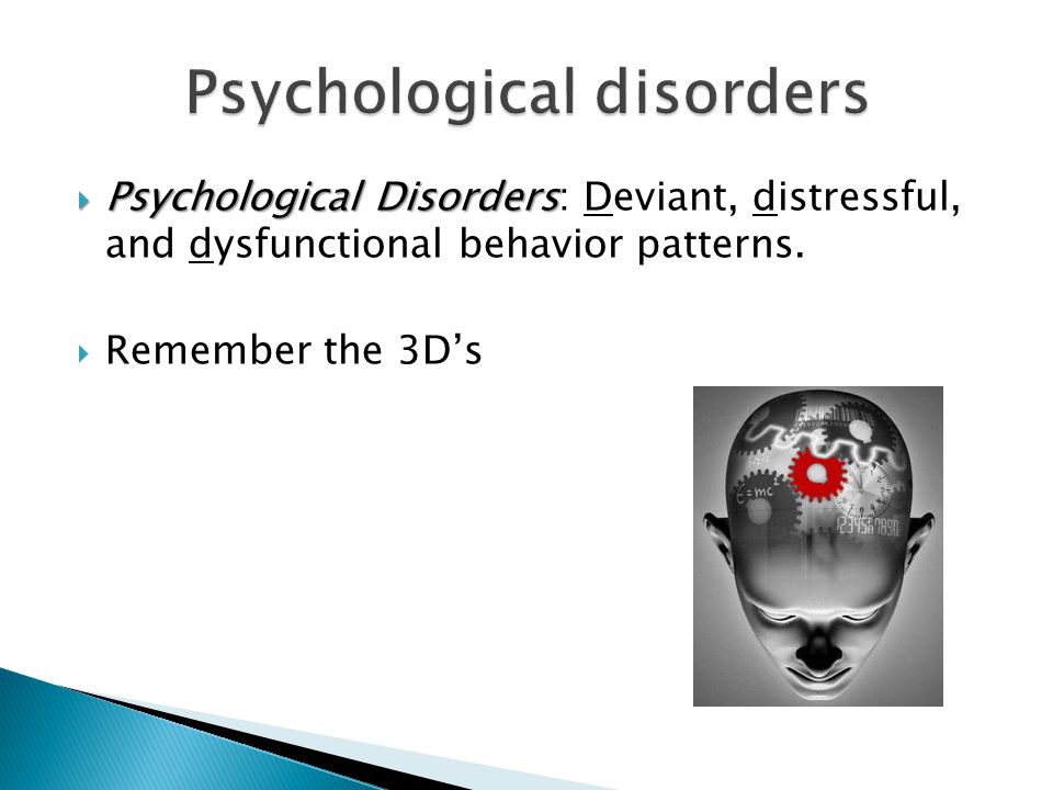  Psychological Disorders  Psychological Disorders: Deviant, distressful, and dysfunctional behavior patterns.