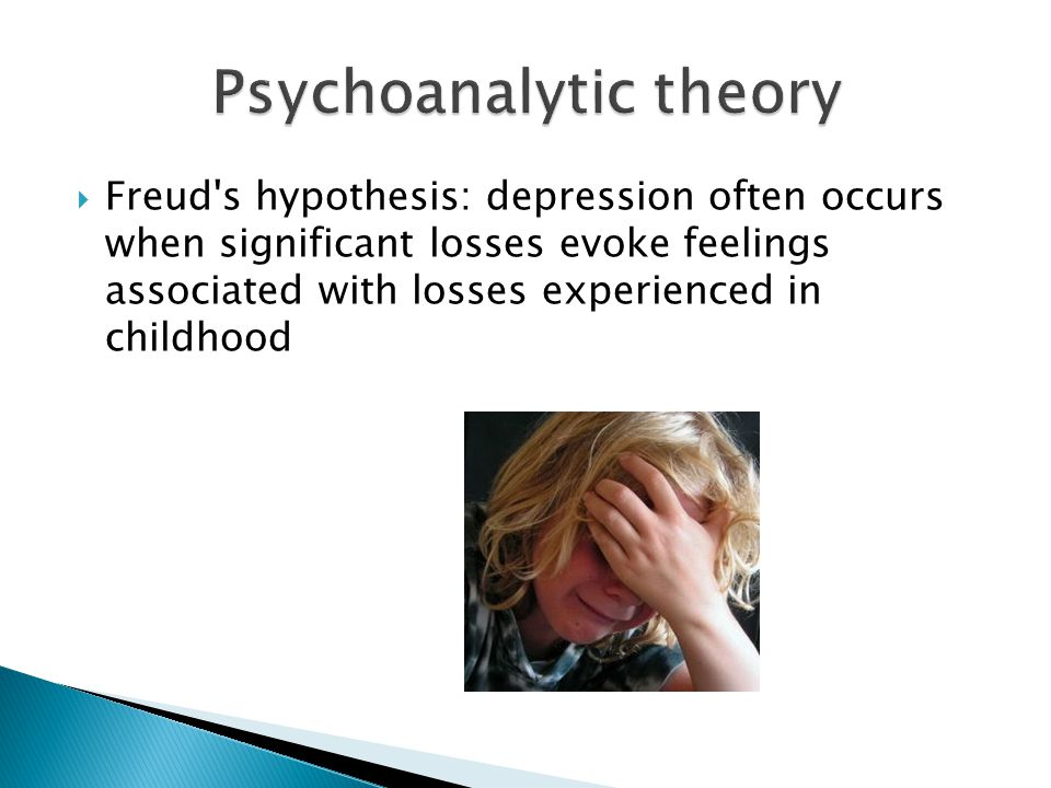  Freud s hypothesis: depression often occurs when significant losses evoke feelings associated with losses experienced in childhood