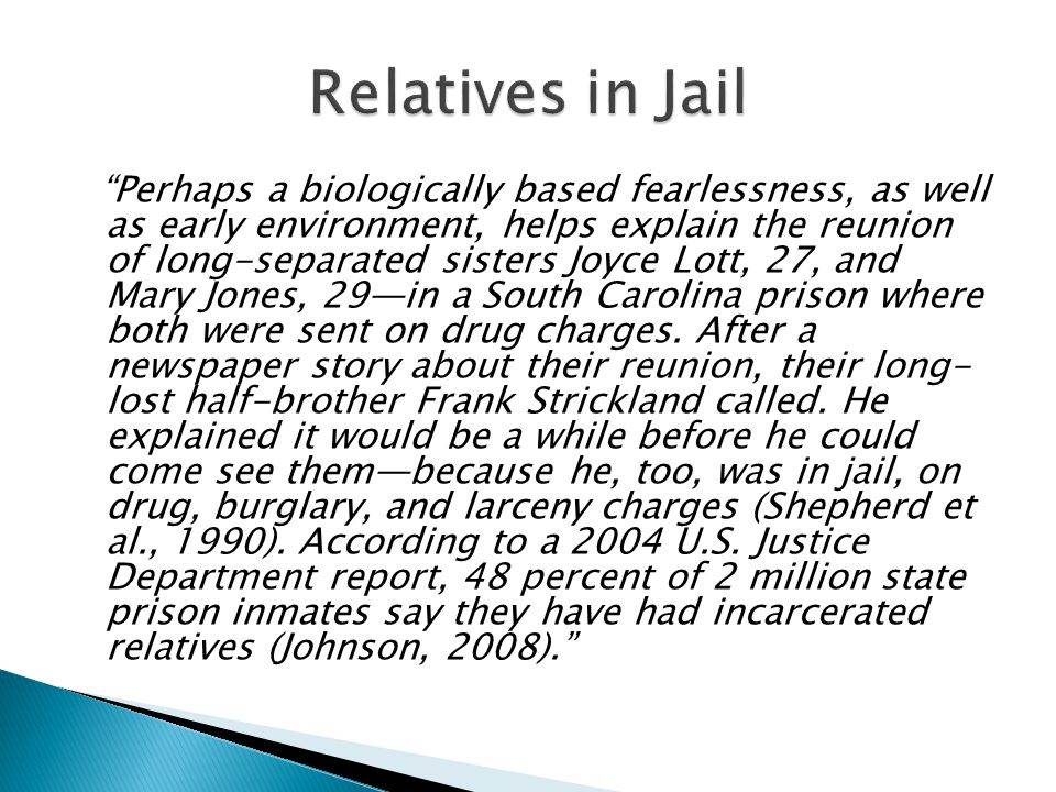 Perhaps a biologically based fearlessness, as well as early environment, helps explain the reunion of long-separated sisters Joyce Lott, 27, and Mary Jones, 29—in a South Carolina prison where both were sent on drug charges.