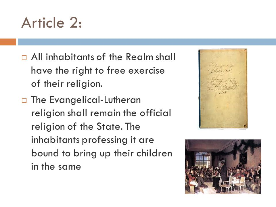 Article 2:  All inhabitants of the Realm shall have the right to free exercise of their religion.  The Evangelical-Lutheran religion shall remain th
