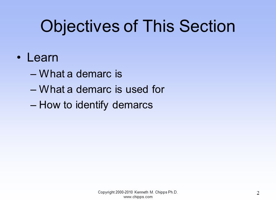 Objectives of This Section Learn –What a demarc is –What a demarc is used for –How to identify demarcs Copyright 2000-2010 Kenneth M.