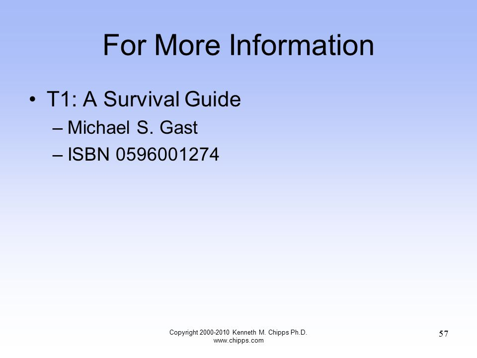 For More Information T1: A Survival Guide –Michael S.